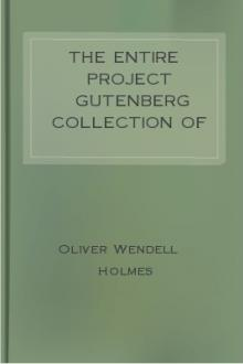 The Entire Project Gutenberg Collection of Oliver Wendell Holmes by Oliver Wendell Holmes