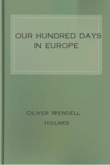 Our Hundred Days in Europe  by Oliver Wendell Holmes