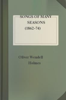 Songs of Many Seasons (1862-74) by Oliver Wendell Holmes