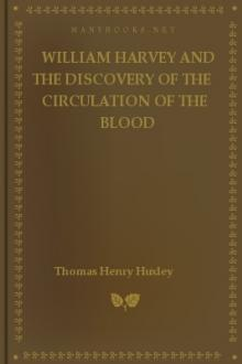 William Harvey and the Discovery of the Circulation of the Blood by Thomas Henry Huxley
