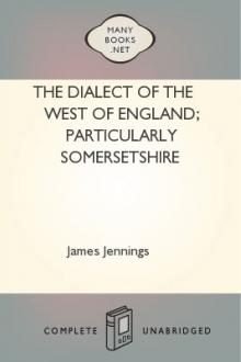 The Dialect of the West of England; Particularly Somersetshire by James Jennings