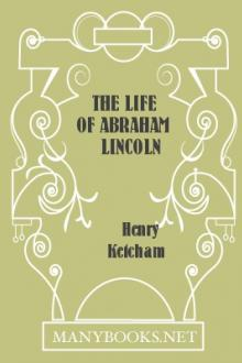 The Life of Abraham Lincoln by Henry Ketcham