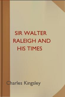 Sir Walter Raleigh and His Times by Charles Kingsley
