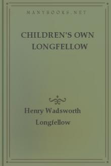 Children's Own Longfellow by Henry Wadsworth Longfellow