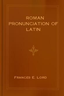Roman Pronunciation of Latin  by Frances E. Lord