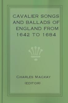 Cavalier Songs and Ballads of England from 1642 to 1684 by Charles Mackay