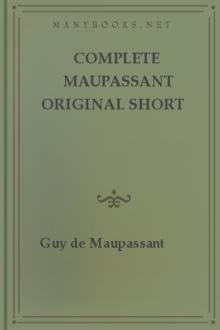 Complete Maupassant Original Short Stories by Guy de Maupassant