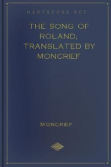 The Song of Roland, translated by Moncrief by Unknown