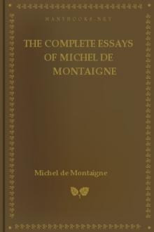 The Complete Essays of Michel de Montaigne by Michel de Montaigne