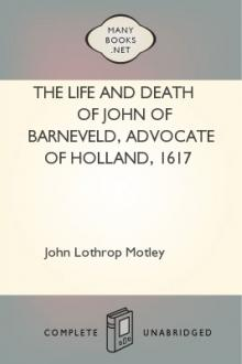 The Life and Death of John of Barneveld, Advocate of Holland, 1617