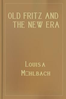 Old Fritz and the New Era by Louisa Mühlbach