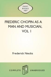 Frederic Chopin as a Man and Musician, vol 1 by Frederick Niecks