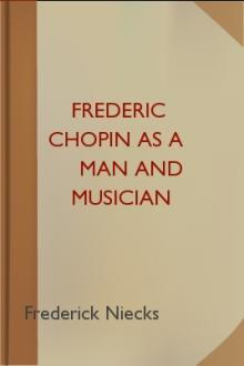 Frederic Chopin as a Man and Musician by Frederick Niecks