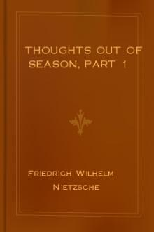Thoughts out of Season, part 1 by Friedrich Wilhelm Nietzsche