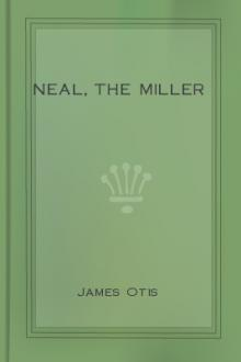 Neal, the Miller by James Otis