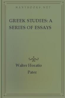 Greek Studies: A Series of Essays  by Walter Horatio Pater