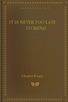 It Is Never Too Late to Mend by Charles Reade
