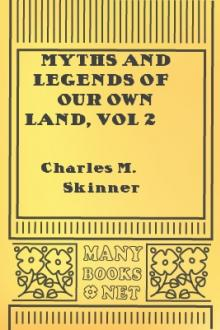 Myths and Legends of Our Own Land, vol 2 by Charles M. Skinner