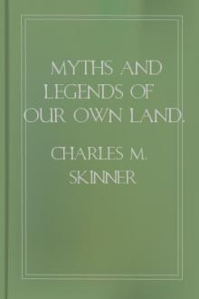 Myths and Legends of Our Own Land, vol 3 by Charles M. Skinner