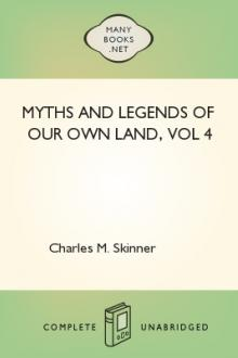 Myths and Legends of Our Own Land, vol 4 by Charles M. Skinner