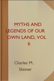 Myths and Legends of Our Own Land, vol 6 by Charles M. Skinner