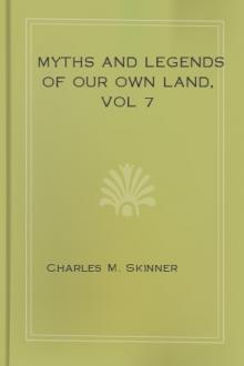 Myths and Legends of Our Own Land, vol 7 by Charles M. Skinner