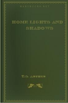 Home Lights and Shadows by T. S. Arthur