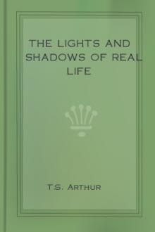 The Lights and Shadows of Real Life by T. S. Arthur