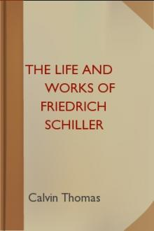 The Life and Works of Friedrich Schiller by Calvin Thomas