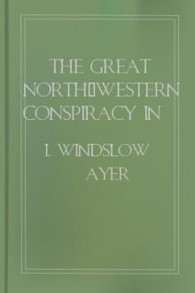 The Great North-Western Conspiracy in All Its Startling Details by I. Windslow Ayer