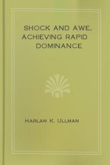 Shock and Awe, Achieving Rapid Dominance by Harlan K. Ullman