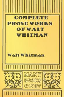 Complete Prose Works of Walt Whitman by Walt Whitman