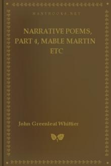 Narrative Poems, part 4, Mable Martin etc by John Greenleaf Whittier