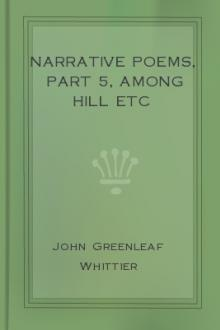 Narrative Poems, part 5, Among Hill etc by John Greenleaf Whittier