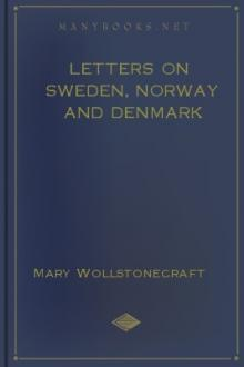 Letters on Sweden, Norway and Denmark by Mary Wollstonecraft