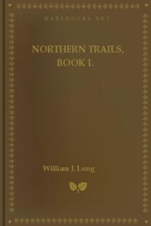 Northern Trails, Book I. by William J. Long