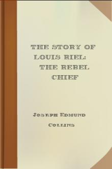 The Story of Louis Riel: The Rebel Chief by Joseph Edmund Collins