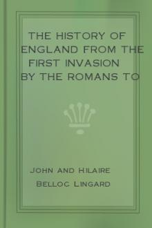 The History of England from the First Invasion by the Romans to the Accession of King George the Fifth - Volume 8 by John Lingard, Hilaire Belloc
