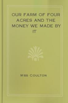 Our Farm of Four Acres and the Money we Made by it by Miss Coulton