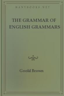 The Grammar of English Grammars by Goold Brown