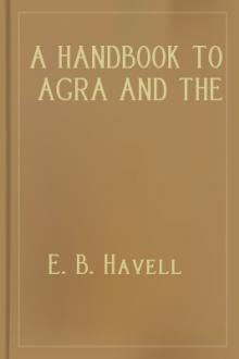 A Handbook to Agra and the Taj Sikandra, Fatehpur-Sikri and the Neighbourhood by E. B. Havell