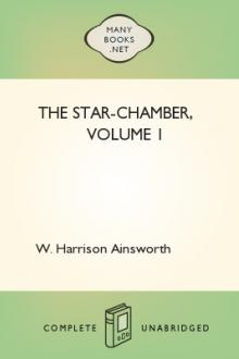 The Star-Chamber, Volume 1 by William Harrison Ainsworth
