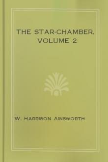 The Star-Chamber, Volume 2 by William Harrison Ainsworth