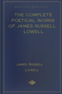 The Complete Poetical Works of James Russell Lowell by James Russell Lowell