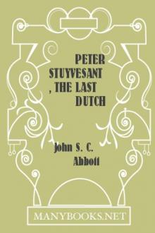 Peter Stuyvesant, the Last Dutch Governor of New Amsterdam by John S. C. Abbott
