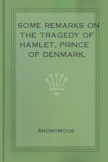 Some Remarks on the Tragedy of Hamlet, Prince of Denmark, Written by Mr. William Shakespeare