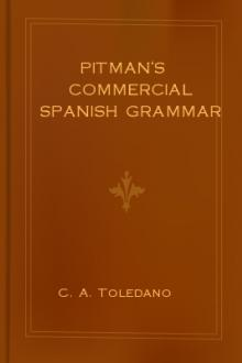 Pitman's Commercial Spanish Grammar  by C. A. Toledano
