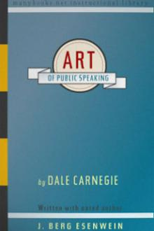 The Art of Public Speaking by J. Berg Esenwein, Dale Carnegie