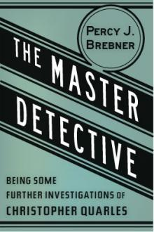 The Master Detective by Percy James Brebner