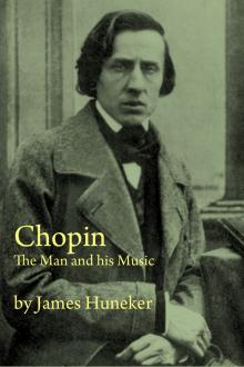 Chopin: The Man and His Music by James Huneker